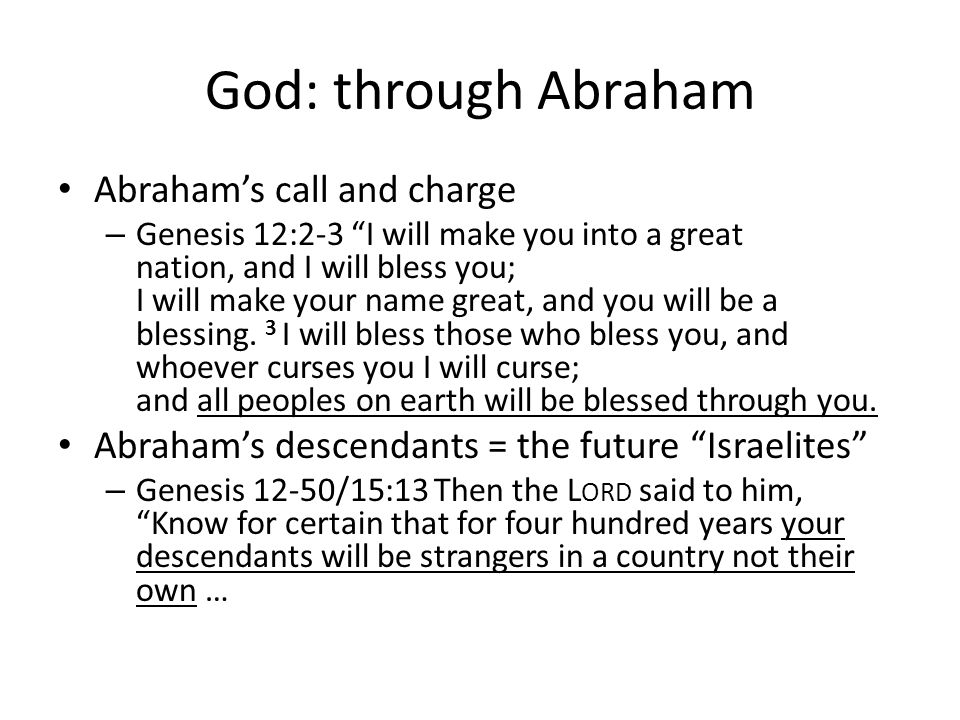 God: through Abraham Abrahams call and charge – Genesis 12:2-3 I will make you into a great nation, and I will bless you; I will make your name great,