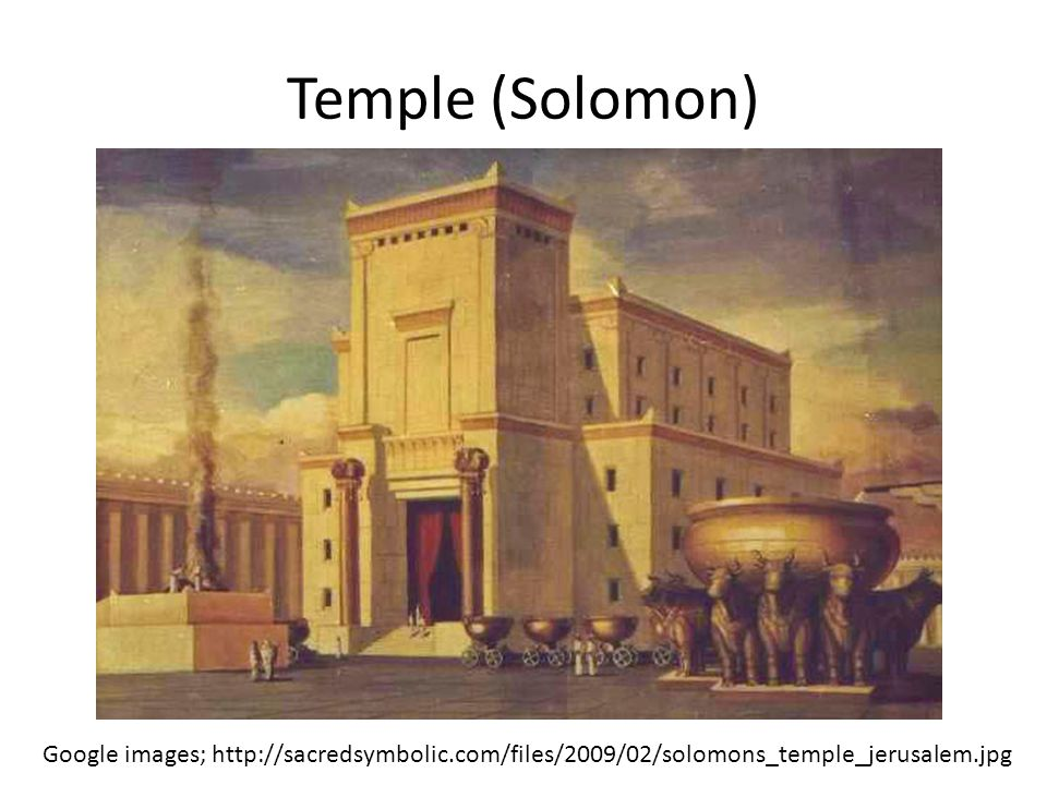 Temple (Solomon) Google images; http://sacredsymbolic.com/files/2009/02/solomons_temple_jerusalem.jpg