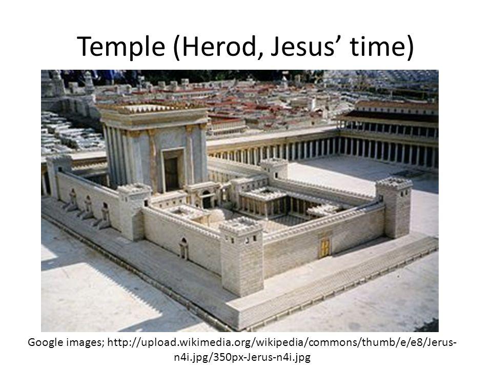 Temple (Herod, Jesus time) Google images; http://upload.wikimedia.org/wikipedia/commons/thumb/e/e8/Jerus- n4i.jpg/350px-Jerus-n4i.jpg