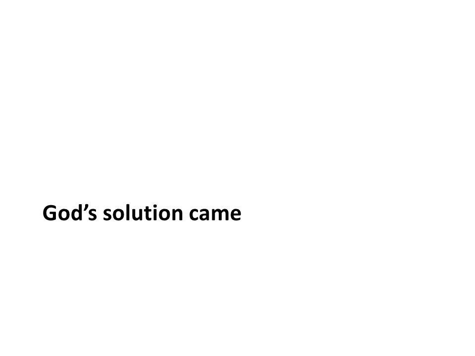 Gods solution came