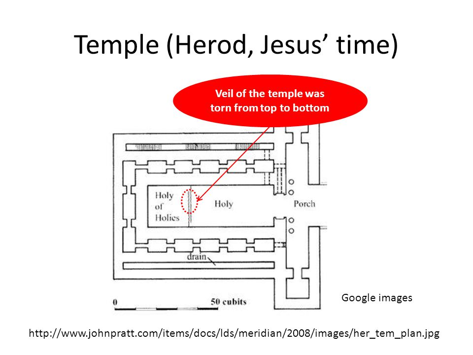 Temple (Herod, Jesus time) Veil of the temple was torn from top to bottom Google images http://www.johnpratt.com/items/docs/lds/meridian/2008/images/h