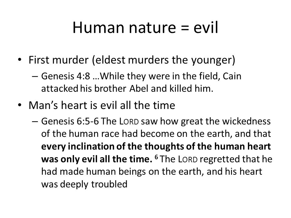 Human nature = evil First murder (eldest murders the younger) – Genesis 4:8 …While they were in the field, Cain attacked his brother Abel and killed h