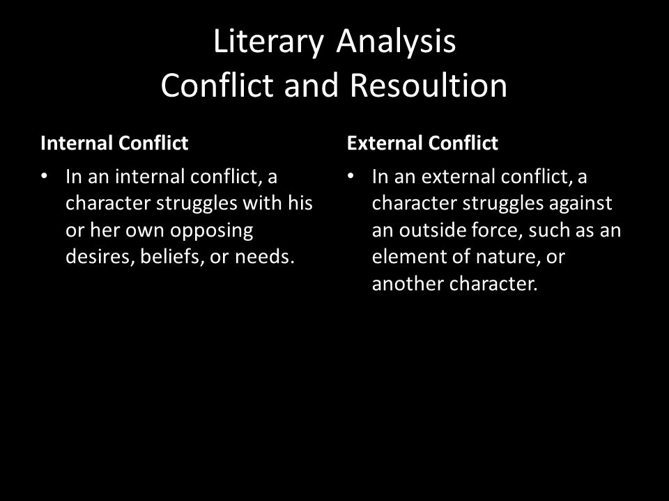 Literary Analysis Conflict and Resoultion Internal Conflict In an internal conflict, a character struggles with his or her own opposing desires, belie