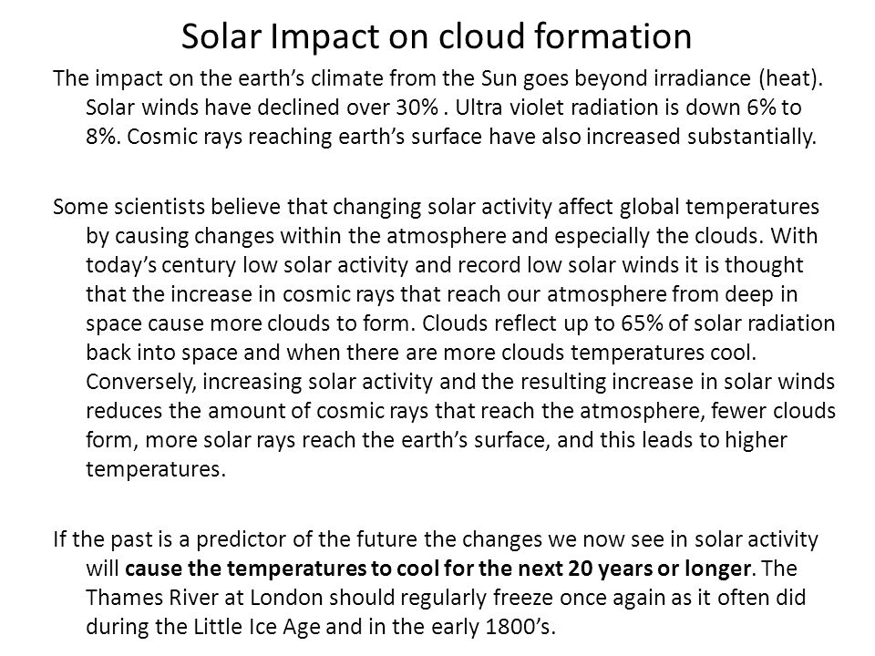 Solar Impact on cloud formation The impact on the earths climate from the Sun goes beyond irradiance (heat). Solar winds have declined over 30%. Ultra