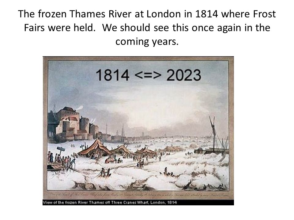 The frozen Thames River at London in 1814 where Frost Fairs were held. We should see this once again in the coming years.