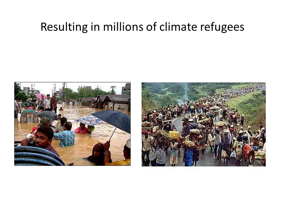 Resulting in millions of climate refugees