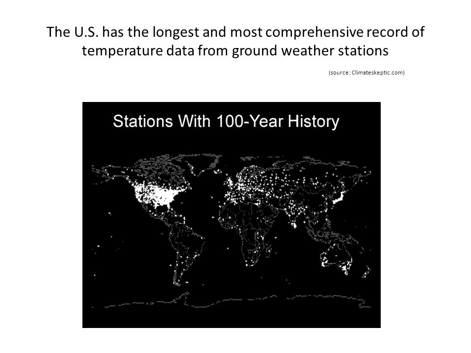 The U.S. has the longest and most comprehensive record of temperature data from ground weather stations (source: Climateskeptic.com)