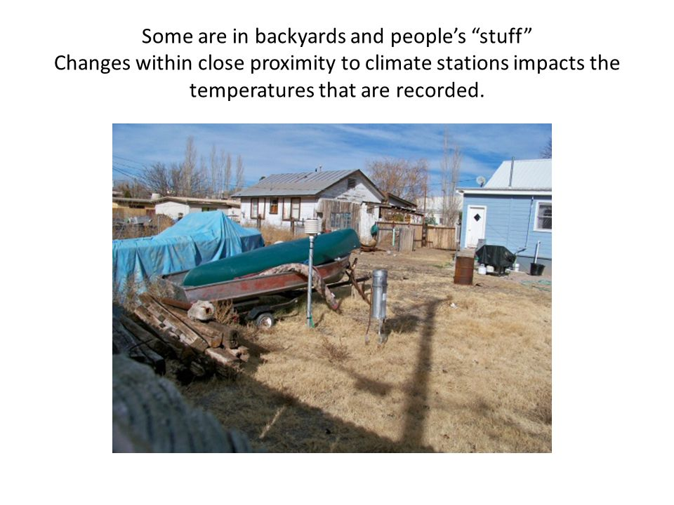 Some are in backyards and peoples stuff Changes within close proximity to climate stations impacts the temperatures that are recorded.