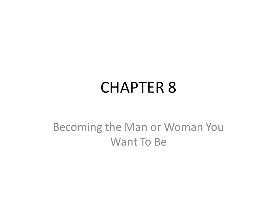 CHAPTER 8 Becoming the Man or Woman You Want To Be