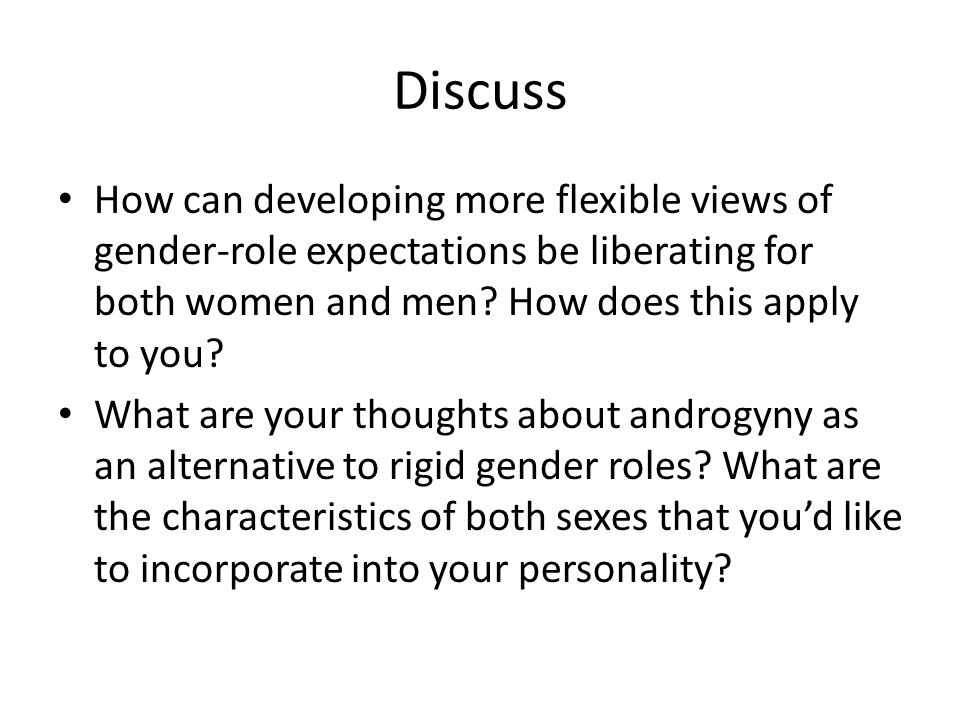 Discuss How can developing more flexible views of gender-role expectations be liberating for both women and men? How does this apply to you? What are