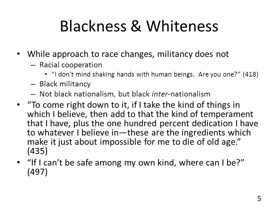Blackness & Whiteness While approach to race changes, militancy does not – Racial cooperation I dont mind shaking hands with human beings.
