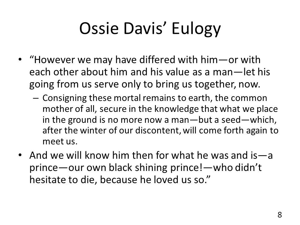 Ossie Davis Eulogy However we may have differed with himor with each other about him and his value as a manlet his going from us serve only to bring us together, now.