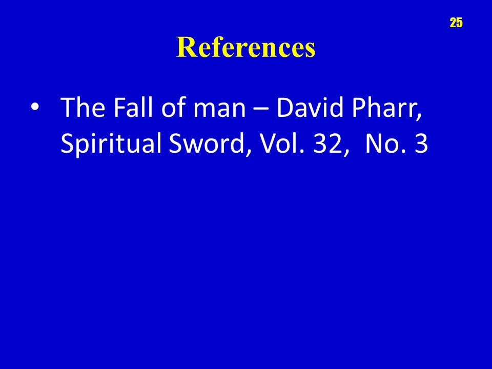 References The Fall of man – David Pharr, Spiritual Sword, Vol. 32, No. 3 25