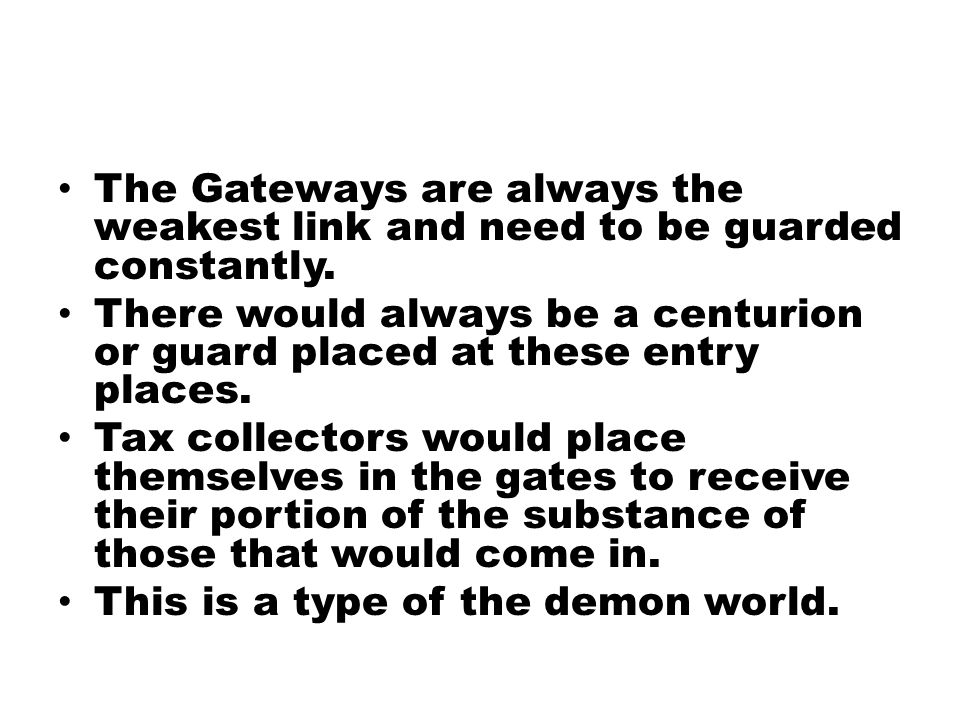 The Gateways are always the weakest link and need to be guarded constantly. There would always be a centurion or guard placed at these entry places. T