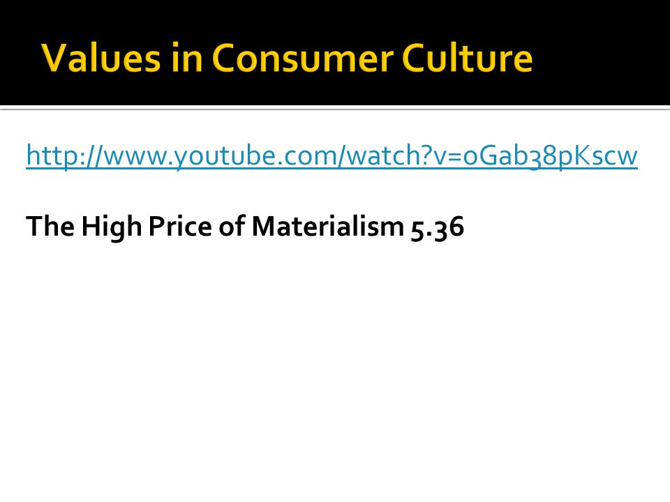 http://www.youtube.com/watch v=oGab38pKscw The High Price of Materialism 5.36