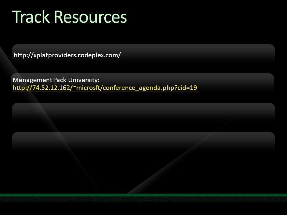 Track Resources http://xplatproviders.codeplex.com/ Management Pack University: http://74.52.12.162/~microsft/conference_agenda.php cid=19 http://74.52.12.162/~microsft/conference_agenda.php cid=19