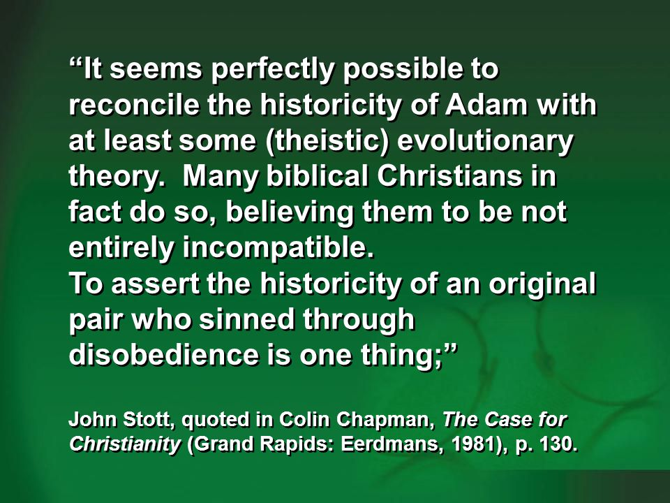 Stott 1981pre-Adamites 1 It seems perfectly possible to reconcile the historicity of Adam with at least some (theistic) evolutionary theory. Many bibl