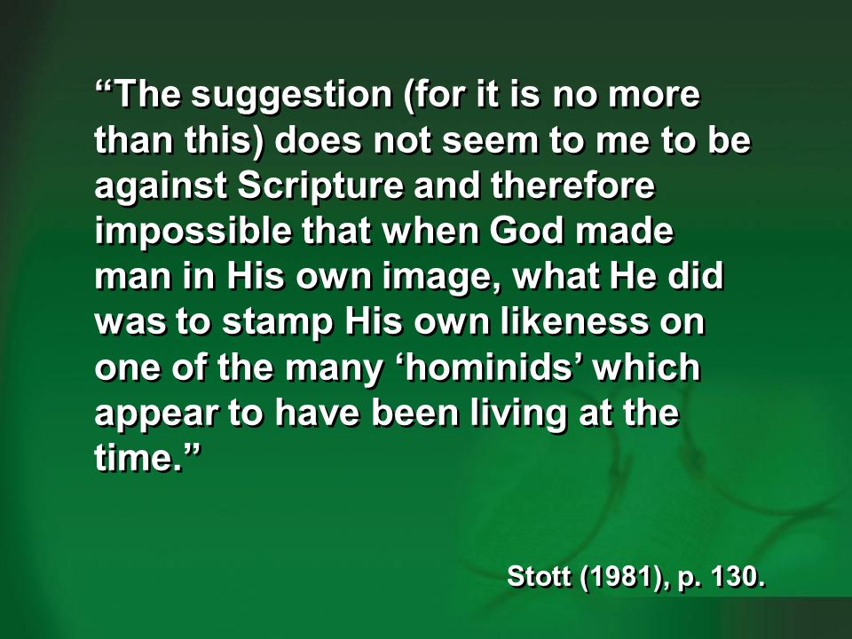 Stott 1981pre-Adamites 2 The suggestion (for it is no more than this) does not seem to me to be against Scripture and therefore impossible that when G