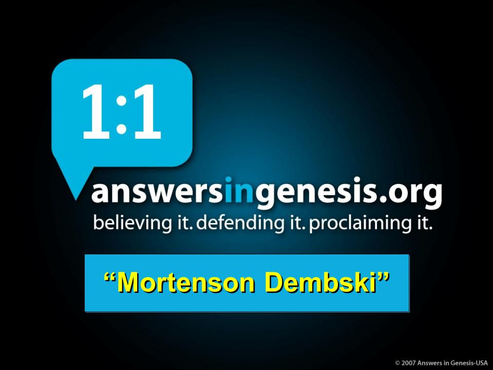 Mortenson Dembski www.AnswersInGenesis.org Mortenson Dembski www.AnswersInGenesis.org Mortenson Dembski