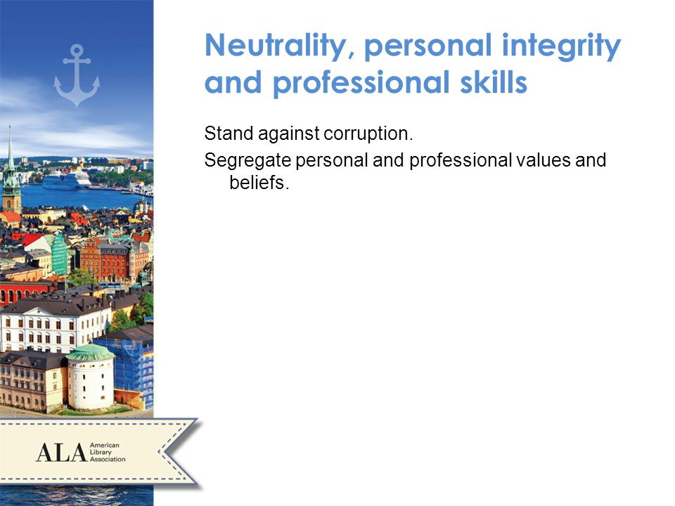 Neutrality, personal integrity and professional skills Stand against corruption.