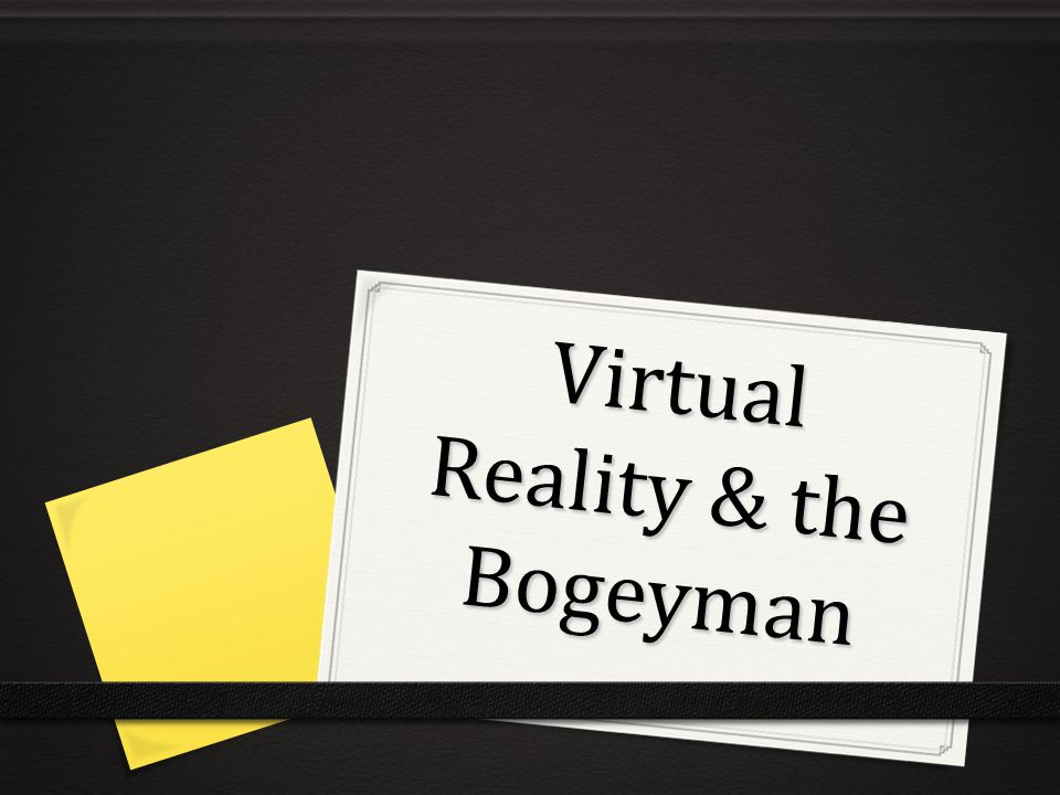 Virtual Reality & the Bogeyman