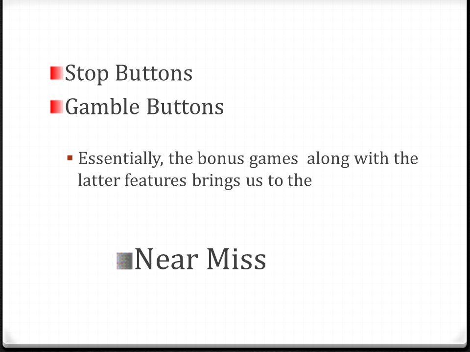 Stop Buttons Gamble Buttons Essentially, the bonus games along with the latter features brings us to the Near Miss