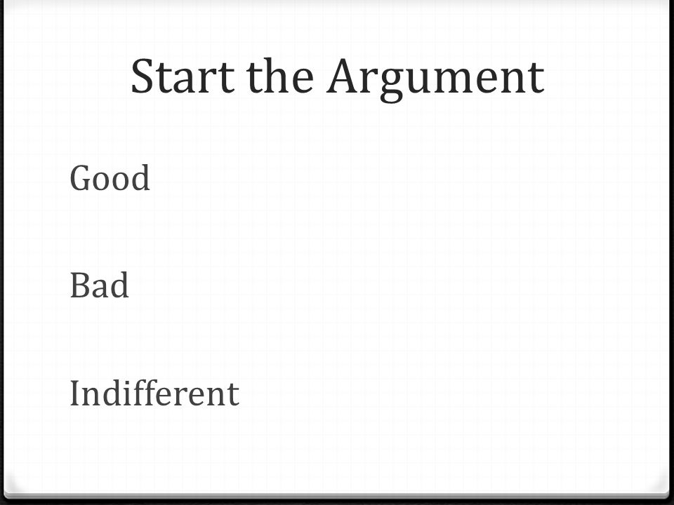 Start the Argument Good Bad Indifferent