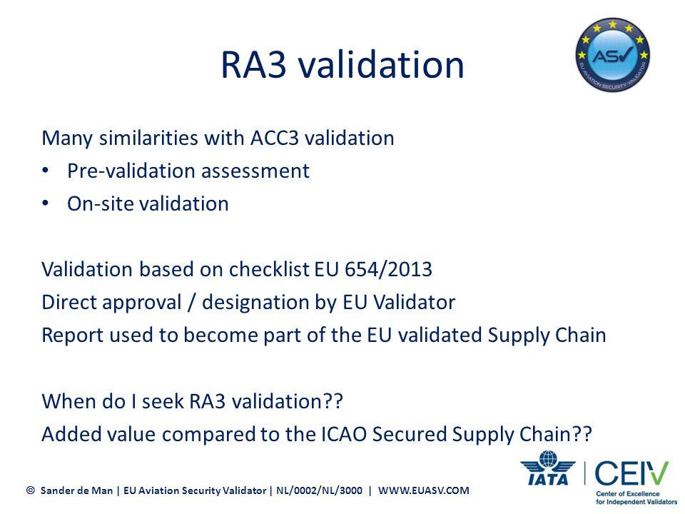 ICAO supply chain NO CARGO SCREENING = NO RA3 ICAO supply chain for EU bound cargo valid till July 1 st 2014 Sander de Man | EU Aviation Security Validator | NL/0002/NL/3000 | WWW.EUASV.COM