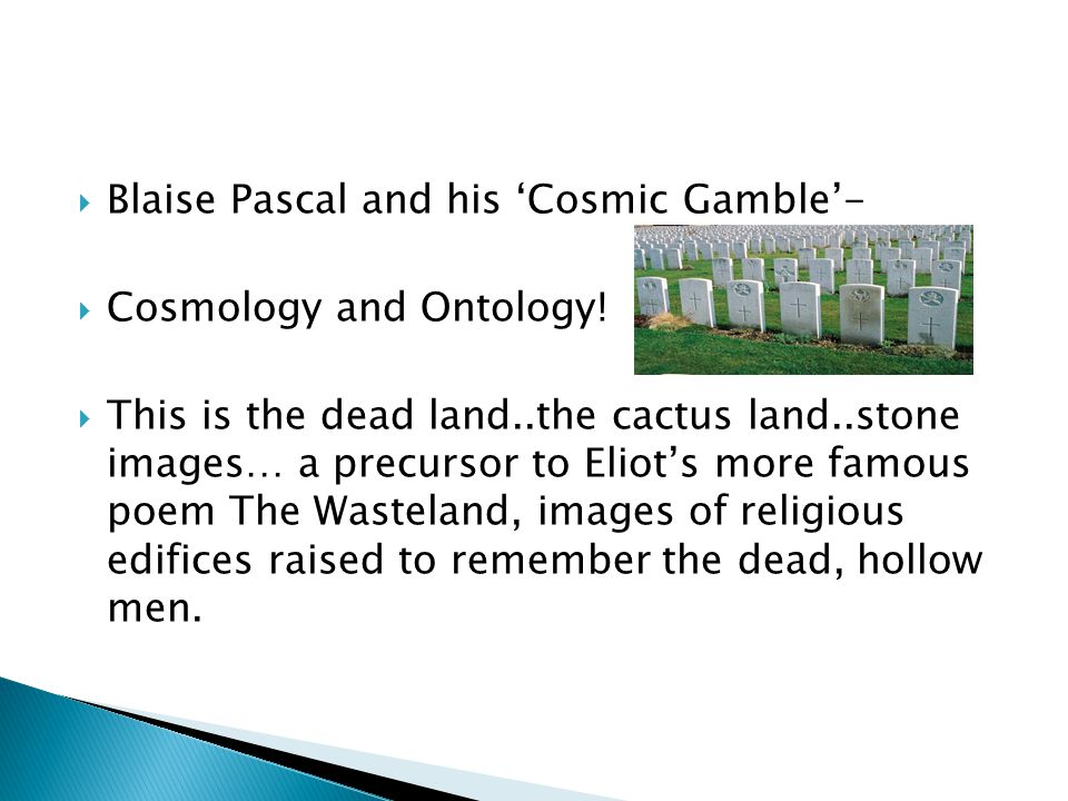 Blaise Pascal and his Cosmic Gamble- Cosmology and Ontology.