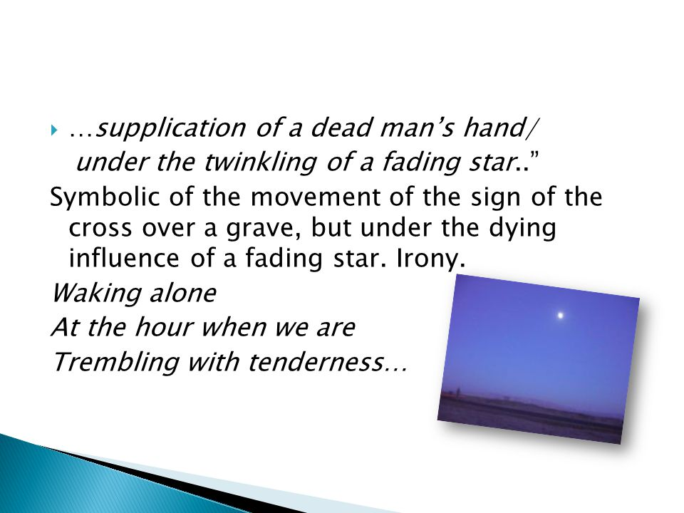 …supplication of a dead mans hand/ under the twinkling of a fading star..