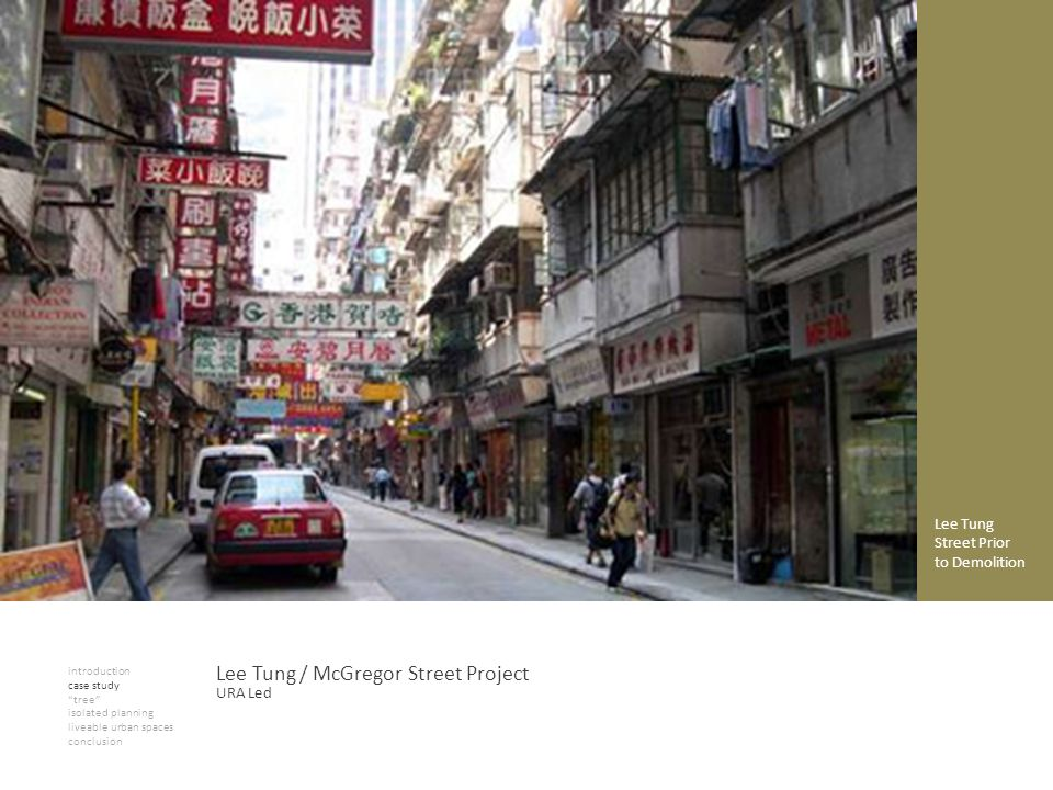 introduction case study tree isolated planning liveable urban spaces conclusion Lee Tung / McGregor Street Project Lee Tung Street Prior to Demolition URA Led