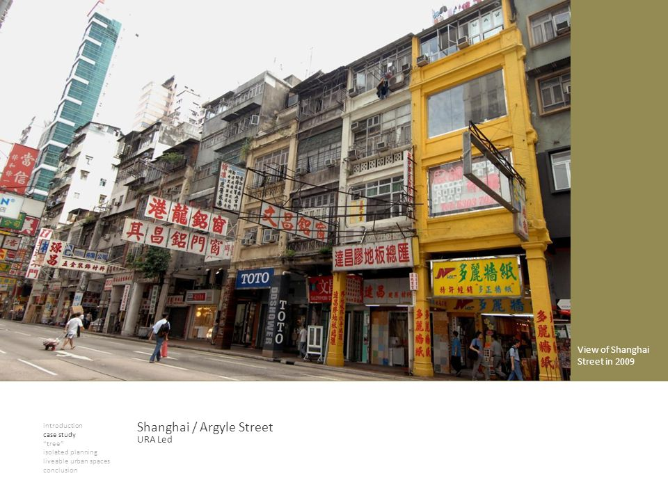 introduction case study tree isolated planning liveable urban spaces conclusion Shanghai / Argyle Street View of Shanghai Street in 2009 URA Led