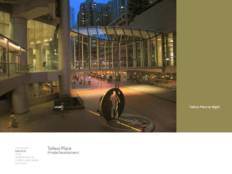 introduction case study tree isolated planning liveable urban spaces conclusion Taikoo Place Taikoo Place at Night Private Development