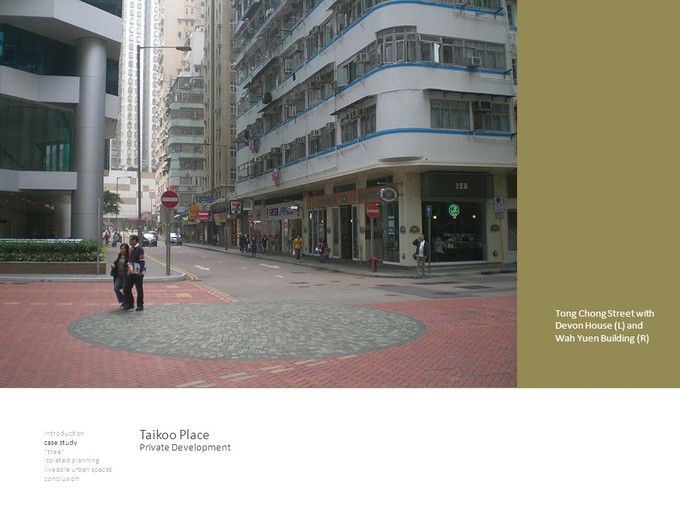 introduction case study tree isolated planning liveable urban spaces conclusion Taikoo Place Tong Chong Street with Devon House (L) and Wah Yuen Build