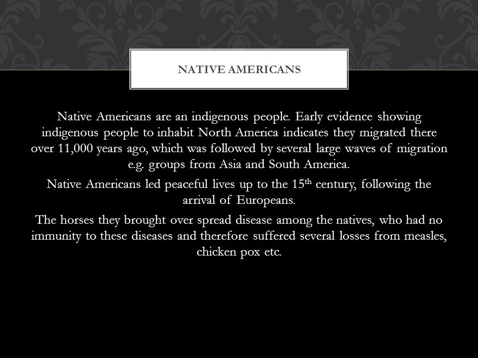 Native Americans are an indigenous people.