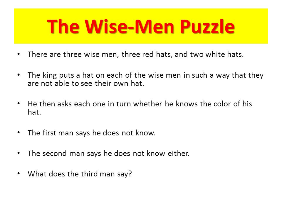 The Wise-Men Puzzle There are three wise men, three red hats, and two white hats.