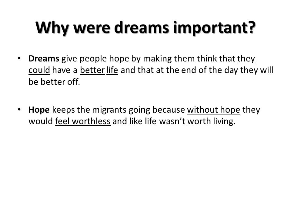 Why were dreams important? Dreams give people hope by making them think that they could have a better life and that at the end of the day they will be