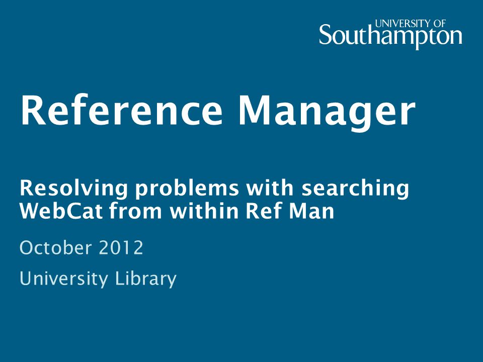 Reference Manager Resolving problems with searching WebCat from within Ref Man October 2012 University Library