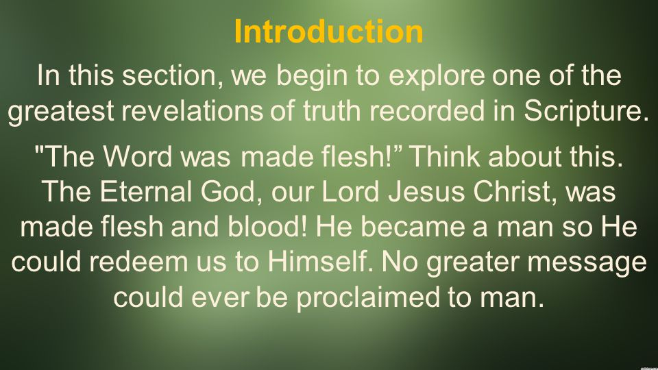Introduction In this section, we begin to explore one of the greatest revelations of truth recorded in Scripture.