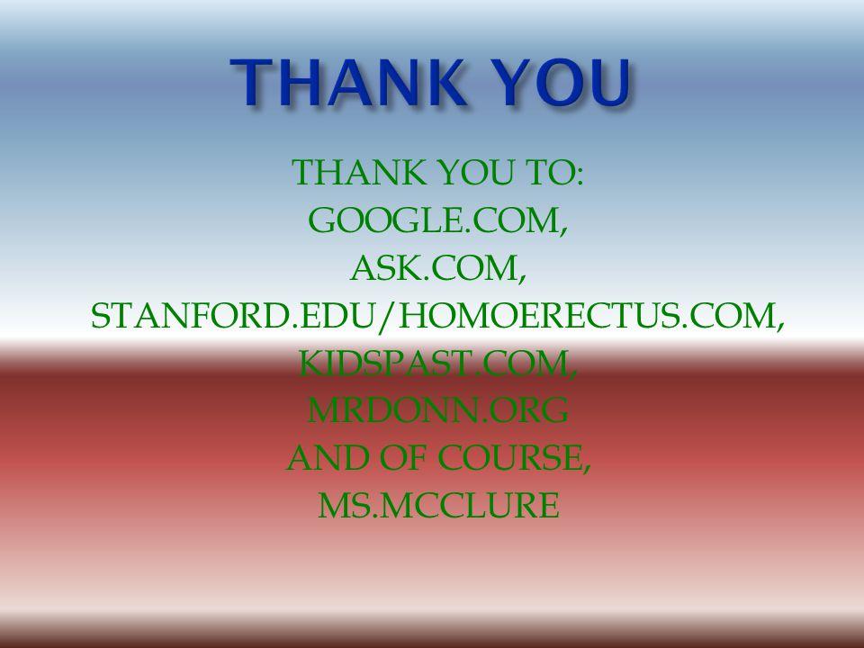 http://Stanford.edu/homoerectus.com. Kidspast.com Homoerectus.mrdonn.org Google.com Ask.com