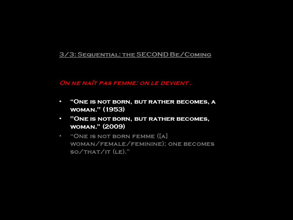3/3: Sequential: the SECOND Be/Coming On ne naît pas femme: on le devient. One is not born, but rather becomes, a woman.