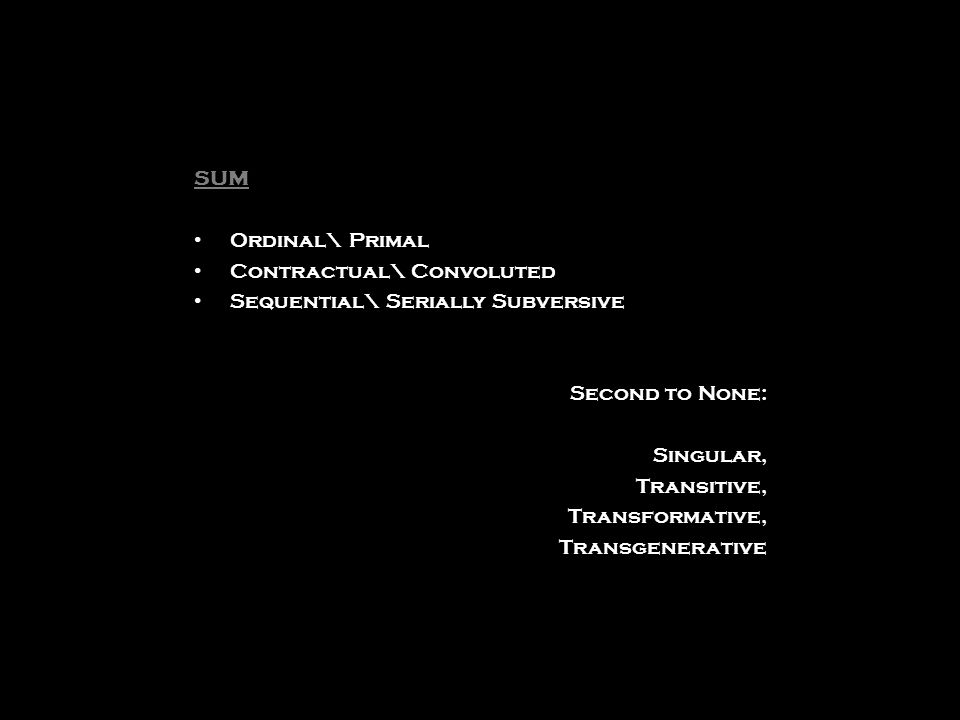 SUM Ordinal\ Primal Contractual\ Convoluted Sequential\ Serially Subversive Second to None: Singular, Transitive, Transformative, Transgenerative