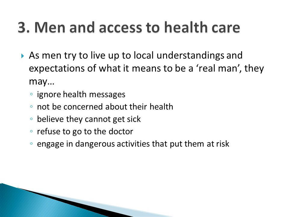 As men try to live up to local understandings and expectations of what it means to be a real man, they may… ignore health messages not be concerned ab