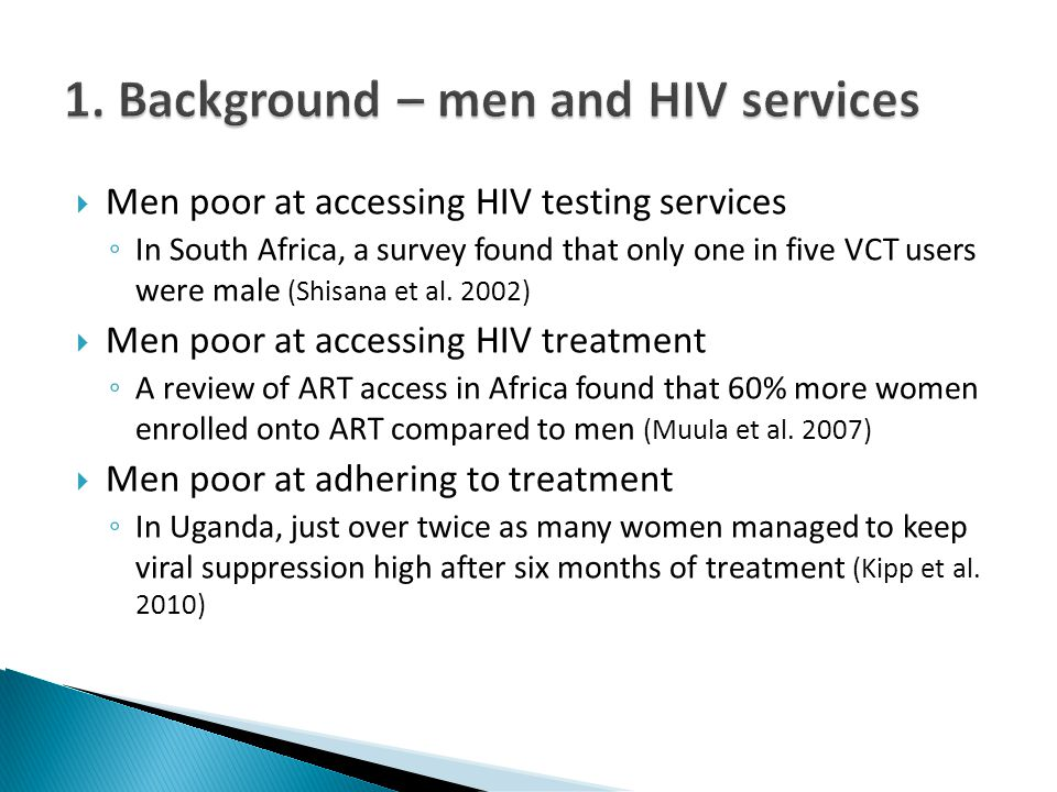 Men poor at accessing HIV testing services In South Africa, a survey found that only one in five VCT users were male (Shisana et al. 2002) Men poor at