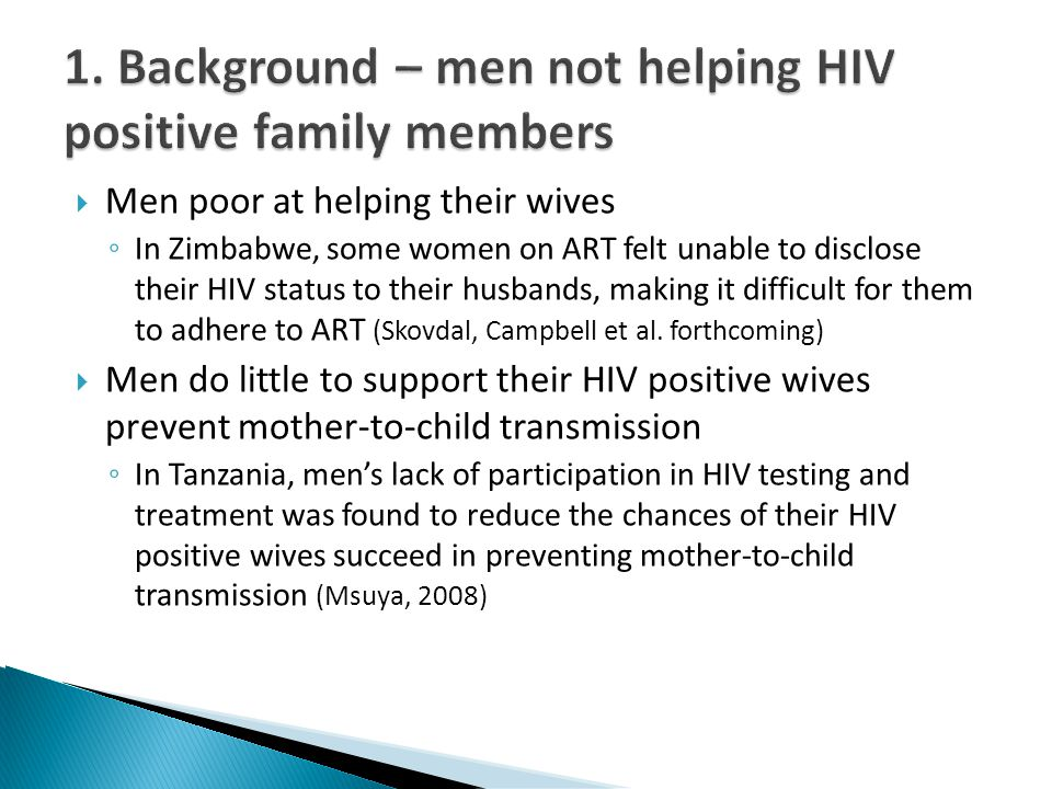 Men poor at helping their wives In Zimbabwe, some women on ART felt unable to disclose their HIV status to their husbands, making it difficult for the