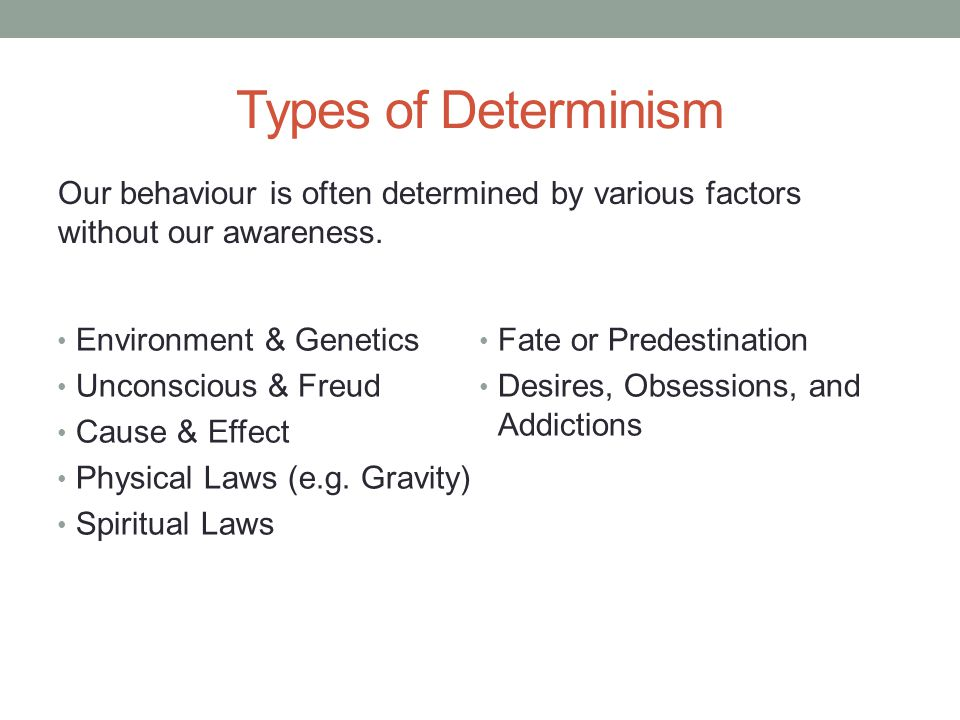 Types of Determinism Our behaviour is often determined by various factors without our awareness.