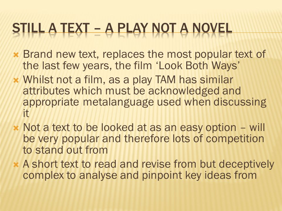 Brand new text, replaces the most popular text of the last few years, the film Look Both Ways Whilst not a film, as a play TAM has similar attributes