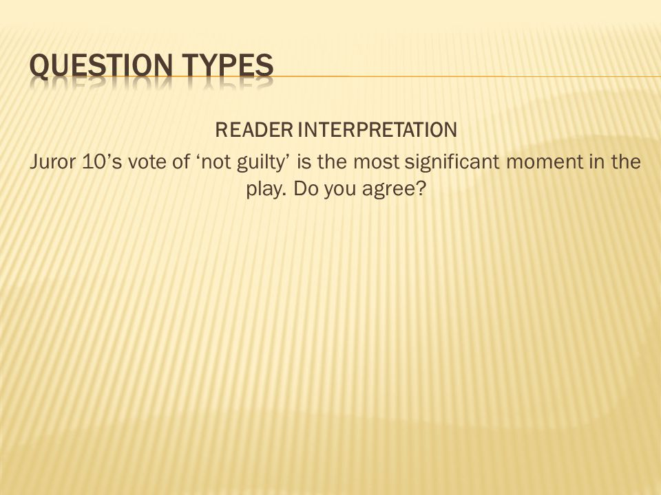 READER INTERPRETATION Juror 10s vote of not guilty is the most significant moment in the play. Do you agree?