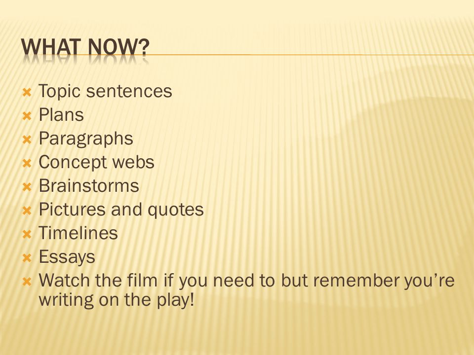 Topic sentences Plans Paragraphs Concept webs Brainstorms Pictures and quotes Timelines Essays Watch the film if you need to but remember youre writin