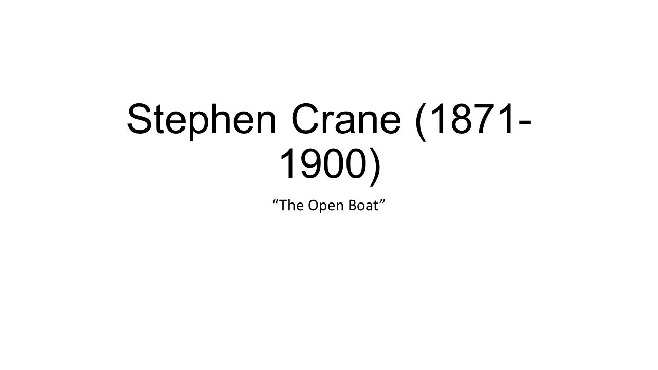 Stephen Crane (1871- 1900) The Open Boat